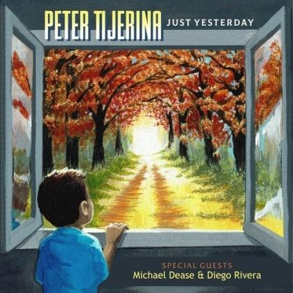 Peter Tijerina - Just Yesterday (Digipack)
