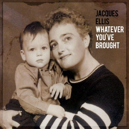 Jacques Ellis - Whatever You've Brought (Digipack)