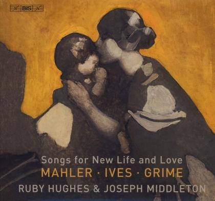 Gustav Mahler (1860-1911), Charles Ives (1874-1954), Helen Grime, Ruby Hughes & Joseph Middleton - Songs For New Life & Love (Hybrid SACD)