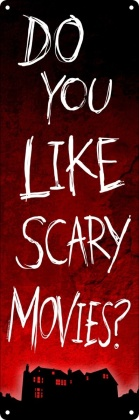 Do You Like Scary Movies? - Slim Tin Sign