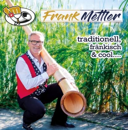 Mettler Frank - Traditionell, Fränkisch & Cool....