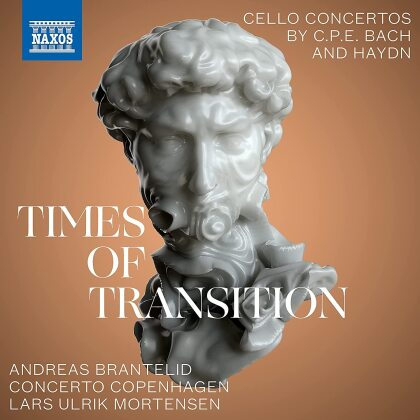 Carl Philipp Emanuel Bach (1714-1788), Joseph Haydn (1732-1809), Lars Ulrik Mortensen, Andreas Brantelid & Concerto Copenhagen - Times Of Transition - Cello Concertos