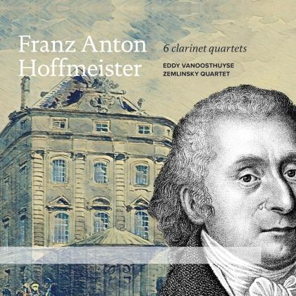 Franz Anton Hoffmeister (1754-1812), Eddy Vanoosthuyse & Zemlinsky Quartet - 6 Clarinet Quartets