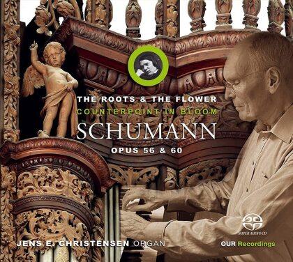 Robert Schumann (1810-1856) & Jens E. Christensen - The Roots & The Flower - Counterpoint in Bloom - Opus 56 & 60