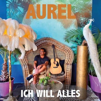 Aurel - Ich Will Alles