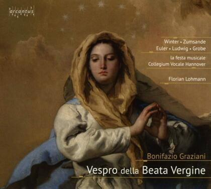La Festa Musicale, Bonifazio Graziani (1604-1664), Florian Lohmann, Veronica Winter, Hanna Zumsande, … - Vespro Della Beata Vergine