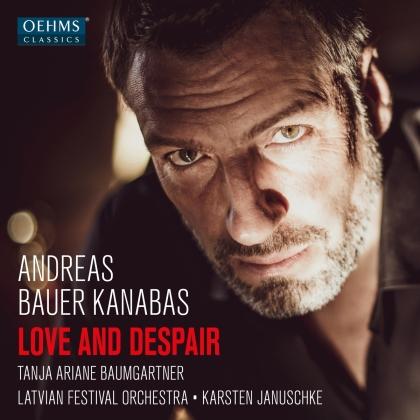 Karsten Januschke, Tanja Ariane Baumgartner, Andreas Bauer Kanabas & Latvian Festival Orchestra - Love & Despair