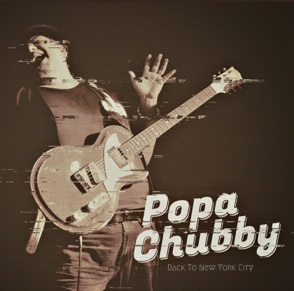 Popa Chubby - Back To New York City (2021 Reissue, Dixie Frog)