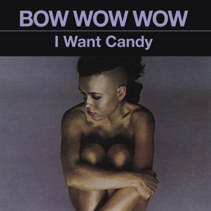 Bow Wow Wow - I Want Candy (2021 Reissue, Music On CD)