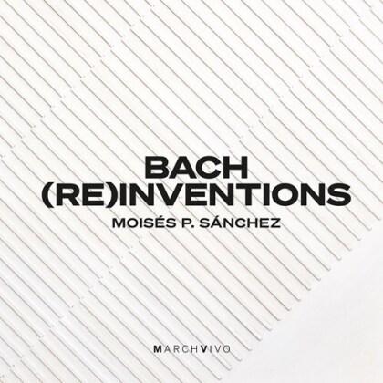 Johann Sebastian Bach (1685-1750) & Moisés P. Sanchez - Bach (Re)Inventions