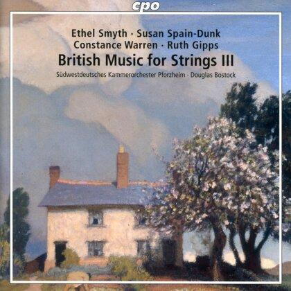 Ethel Smyth (1858-1944), Susan Spain-Dunk, Constance Warren, Ruth Gipps (1921-1999), Douglas Bostock, … - British Music For Strings III