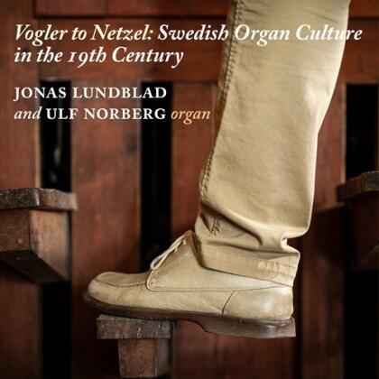Jonas Lundblad & Ulf Norberg - Vogler To Netzel - Swedish Organ Culture in the 19th Century (2 CDs)