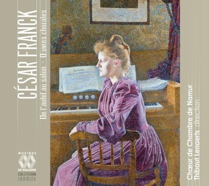 Choeur de Chambre de Namur, César Franck (1822-1890) & Thibaut Lenaerts - De L'autel Au Salon - Oeuvres Chorales