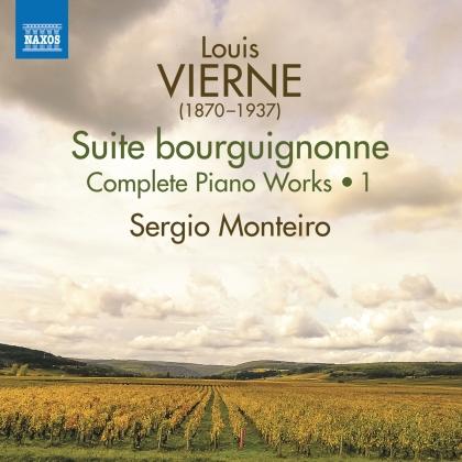 Louis Vierne (1870-1937) & Sergio Monteiro - Suite bourguignonne - Complete Piano Music 1
