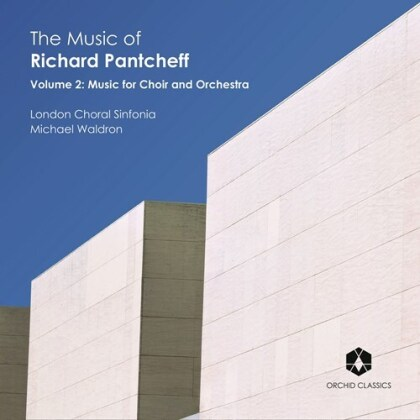 London Choral Sinfonia, Richard Pantcheff (*1959) & Michael Waldron - Music Of Richard Pantcheff 2 - Music For Choir and Orchestra