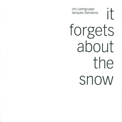 Urs Leimgruber & Jacques Demierre - It Forgets About The Snow (2 CD)