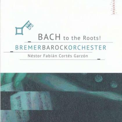 Johann Sebastian Bach (1685-1750), Néstor Fabián Cortés Garzón & Bremer Barockorchester - Bach To The Roots