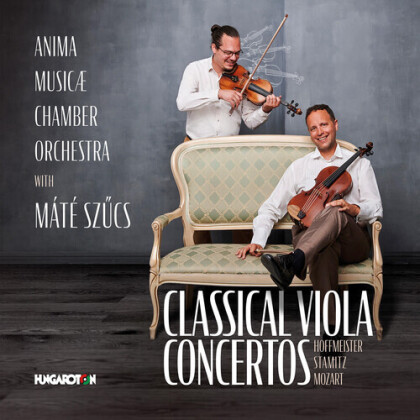 Franz Anton Hoffmeister (1754-1812), Carl Philipp Stamitz (1745-1801), Wolfgang Amadeus Mozart (1756-1791), Máté Szücs & Anima Musicæ Chamber Orchestra - Classical Viola Concertos