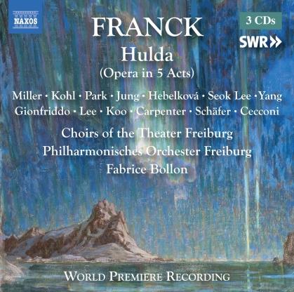 César Franck (1822-1890), Fabrice Bollon (*1965), Meagan Miller, Joshua Kohl & Philharmonisches Orchester Freiburg - Hulda - World Premiere Recording of Original Uncut Version (3 CDs)