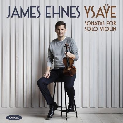 Eugène Ysaÿe (1858-1931) & James Ehnes - Six Sonatas for Solo Violin op.27