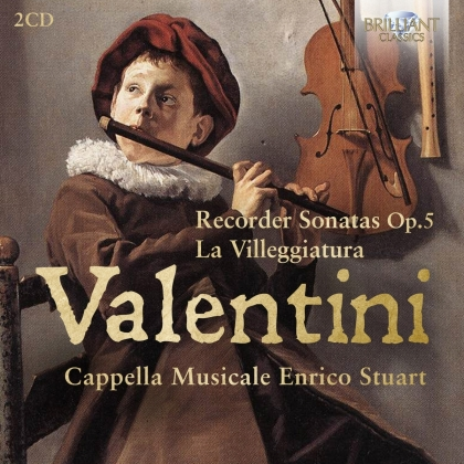 Enrico Stuart, Cappella Musicale & Roberto Valentini (c.1680-c.1735) - Recorder Sonatas Op.5/La Villeggiatura (2 CDs)