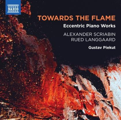 Alexander Scriabin (1872-1915), Rued Langgaard (1893-1952) & Gustav Piekut - Towards The Flame - Eccentric Piano Works