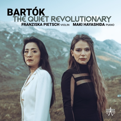 Béla Bartók (1881-1945), Franziska Pietsch & Maki Hayashida - Quiet Revolutionary