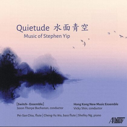 Stephen Yip, Jason Thorpe Buchanan, Vicky Shin, Pei-San Chiu, Cheng-Yu Wu, … - Quietude: Music Of Stephen Yip
