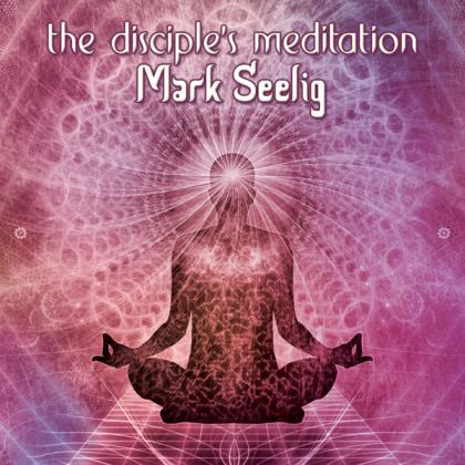 Mark Seelig - The Disciple's Meditation