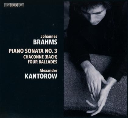 Johannes Brahms (1833-1897) & Alexandre Kantorow - Piano Sonata 3, Chaconne (Bach), Four BAllades (Hybrid SACD)