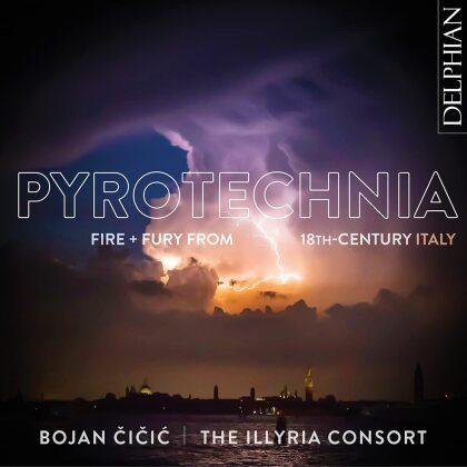 Antonio Vivaldi (1678-1741), Giuseppe Tartini (1692-1770), Pietro Antonio Locatelli (1695-1764), Bojan Cicic & The Illyria Consort - Pyrotechnia Fire & Fury From 18th Century Italy